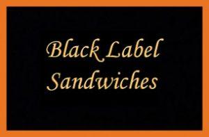 Black Label Sandwiches