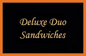 Deluxe Duo Sandwiches